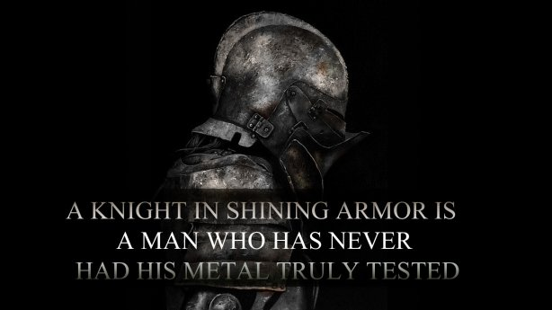 A knight in shining armour is a man who has never had his metal truly tested.